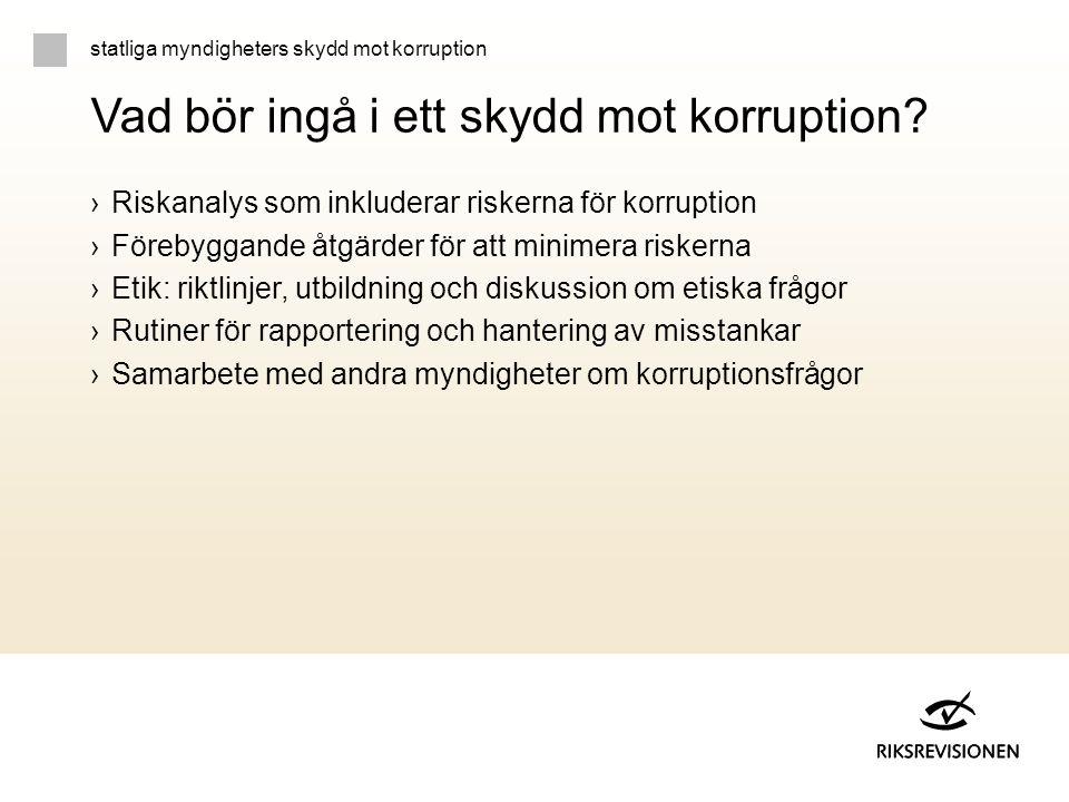 ›Riskanalys som inkluderar riskerna för korruption ›Förebyggande åtgärder för att minimera riskerna ›Etik: riktlinjer, utbildning och diskussion om et