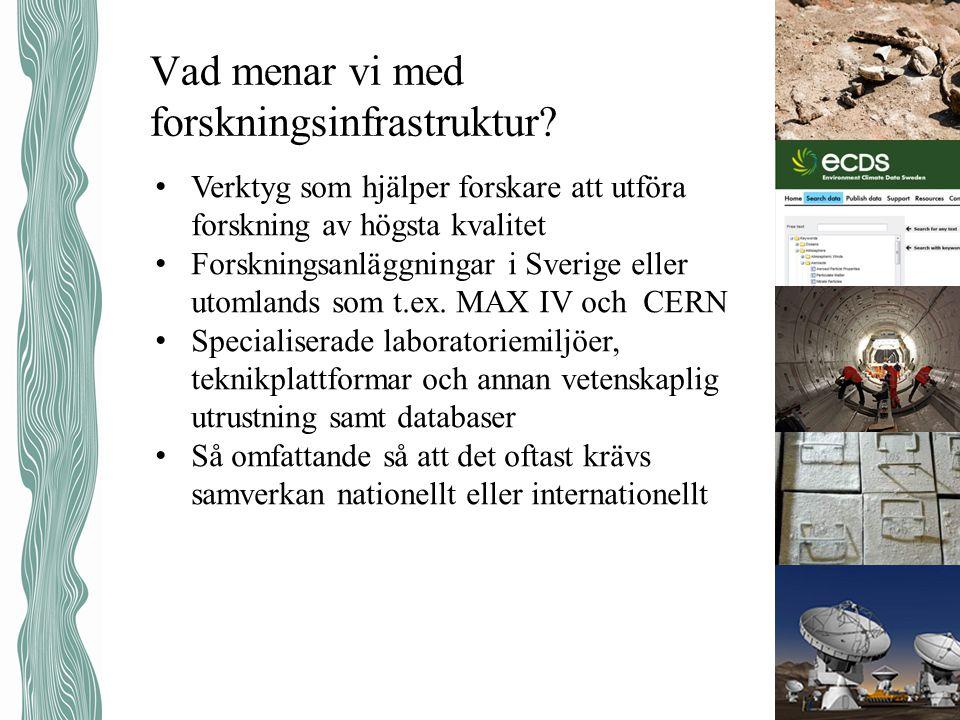 Vad menar vi med forskningsinfrastruktur? • Verktyg som hjälper forskare att utföra forskning av högsta kvalitet • Forskningsanläggningar i Sverige el