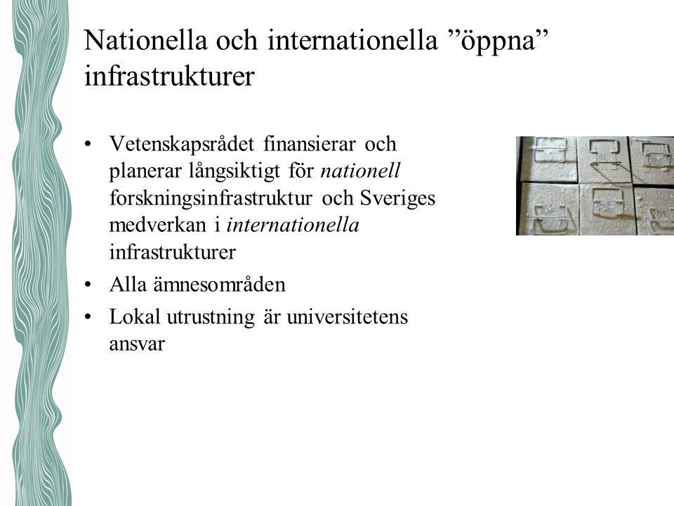 •Vetenskapsrådet finansierar och planerar långsiktigt för nationell forskningsinfrastruktur och Sveriges medverkan i internationella infrastrukturer •