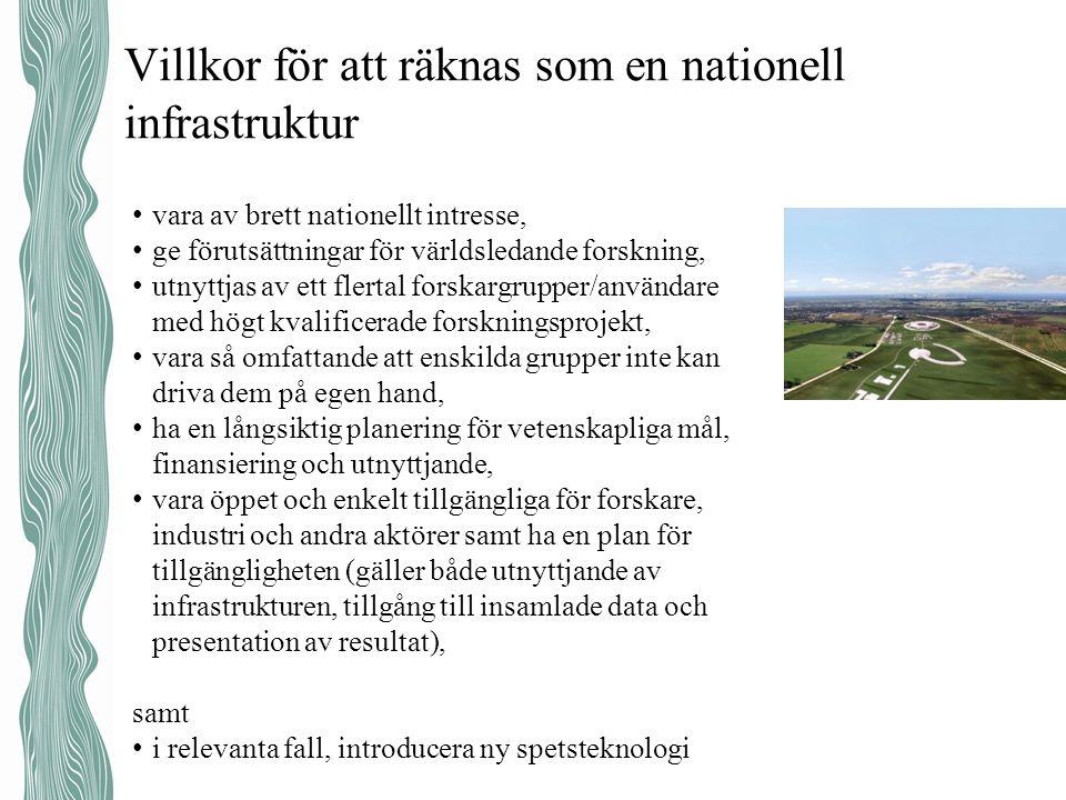 Villkor för att räknas som en nationell infrastruktur • vara av brett nationellt intresse, • ge förutsättningar för världsledande forskning, • utnyttj