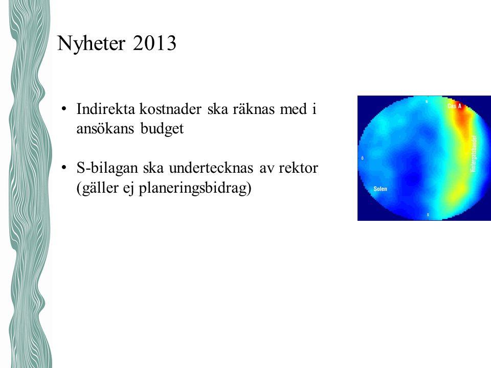 Nyheter 2013 • Indirekta kostnader ska räknas med i ansökans budget • S-bilagan ska undertecknas av rektor (gäller ej planeringsbidrag)