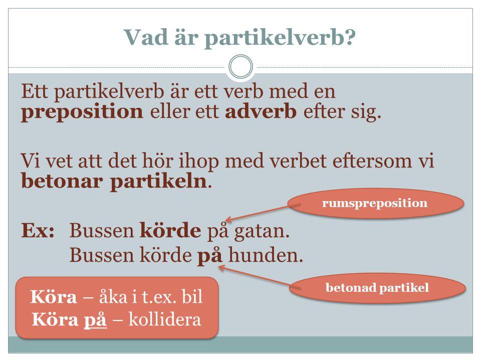 Placering av partikeln FUNDVERBSUBJS.A.VERBPARTIKELOBJADV Jagvill-gärnahälsapådigpå lördag.
