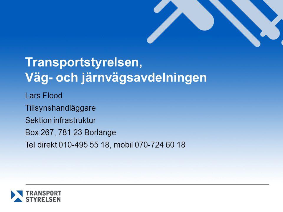 Transportstyrelsen, Väg- och järnvägsavdelningen Lars Flood Tillsynshandläggare Sektion infrastruktur Box 267, 781 23 Borlänge Tel direkt 010-495 55 1
