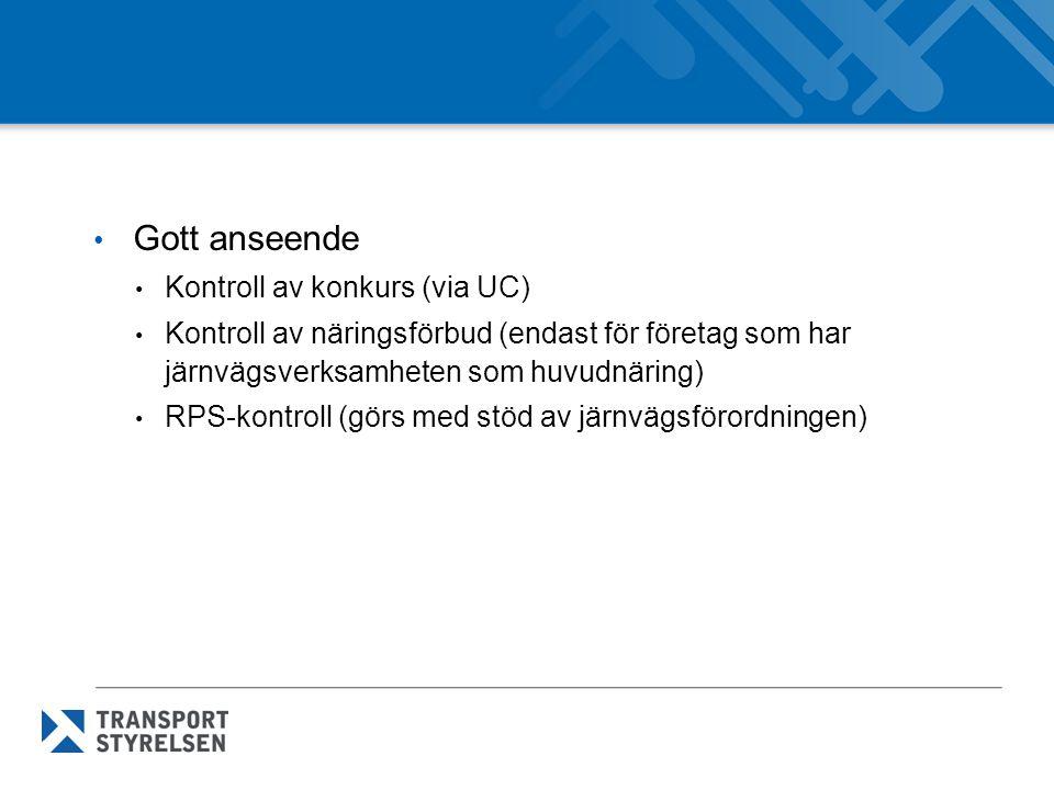 • Gott anseende • Kontroll av konkurs (via UC) • Kontroll av näringsförbud (endast för företag som har järnvägsverksamheten som huvudnäring) • RPS-kon