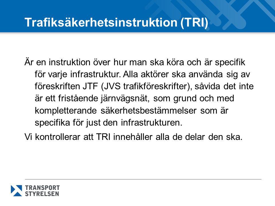 Trafiksäkerhetsinstruktion (TRI) Är en instruktion över hur man ska köra och är specifik för varje infrastruktur. Alla aktörer ska använda sig av före