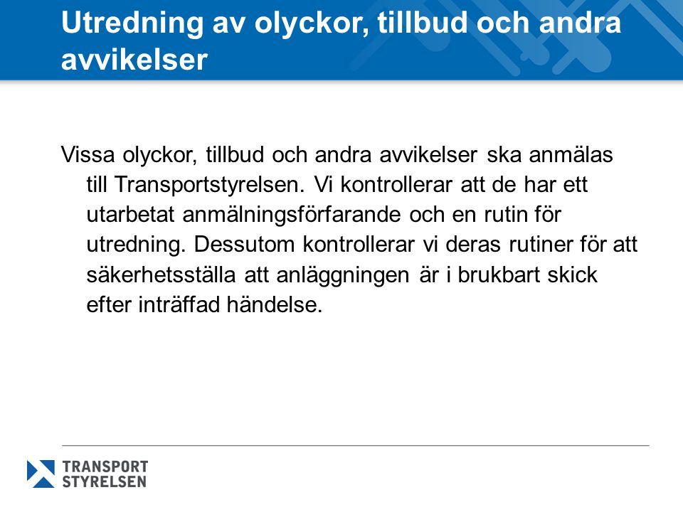 Utredning av olyckor, tillbud och andra avvikelser Vissa olyckor, tillbud och andra avvikelser ska anmälas till Transportstyrelsen. Vi kontrollerar at