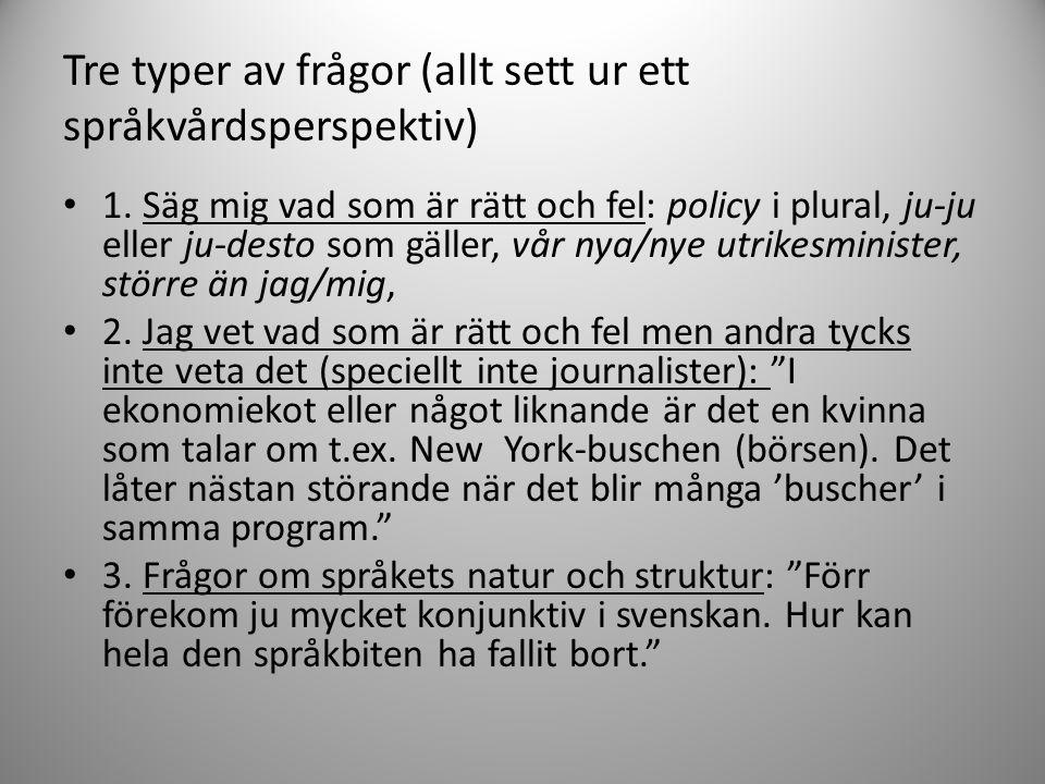 Tre typer av frågor (allt sett ur ett språkvårdsperspektiv) • 1. Säg mig vad som är rätt och fel: policy i plural, ju-ju eller ju-desto som gäller, vå