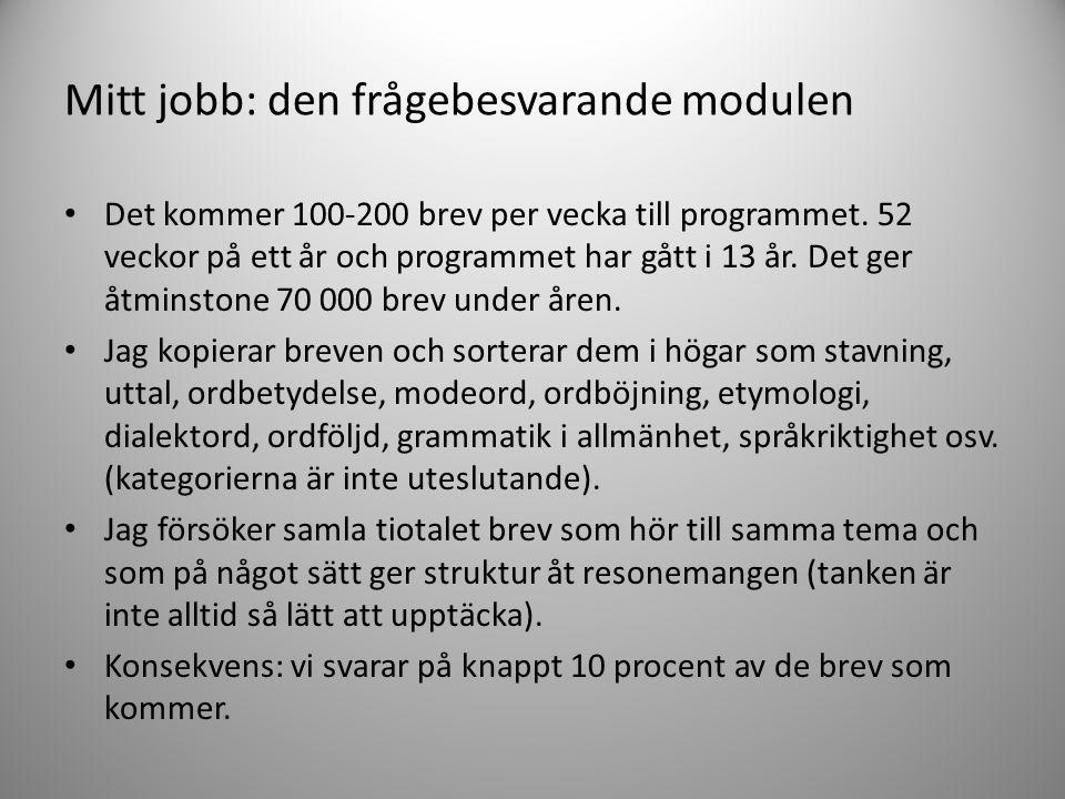 Mitt jobb: den frågebesvarande modulen • Det kommer 100-200 brev per vecka till programmet. 52 veckor på ett år och programmet har gått i 13 år. Det g