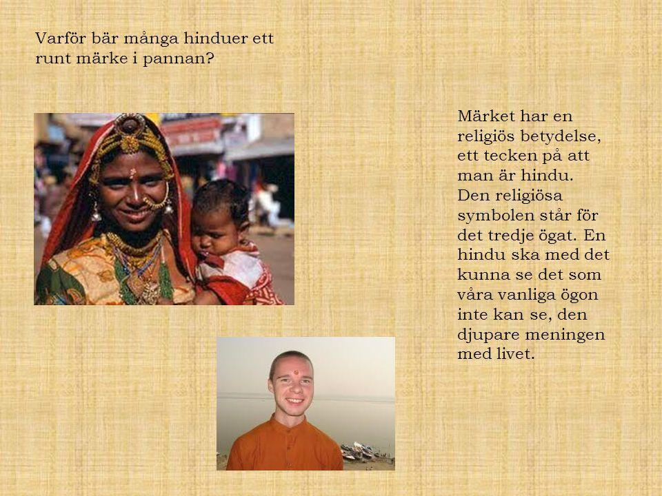 Varför bär många hinduer ett runt märke i pannan? Märket har en religiös betydelse, ett tecken på att man är hindu. Den religiösa symbolen står för de
