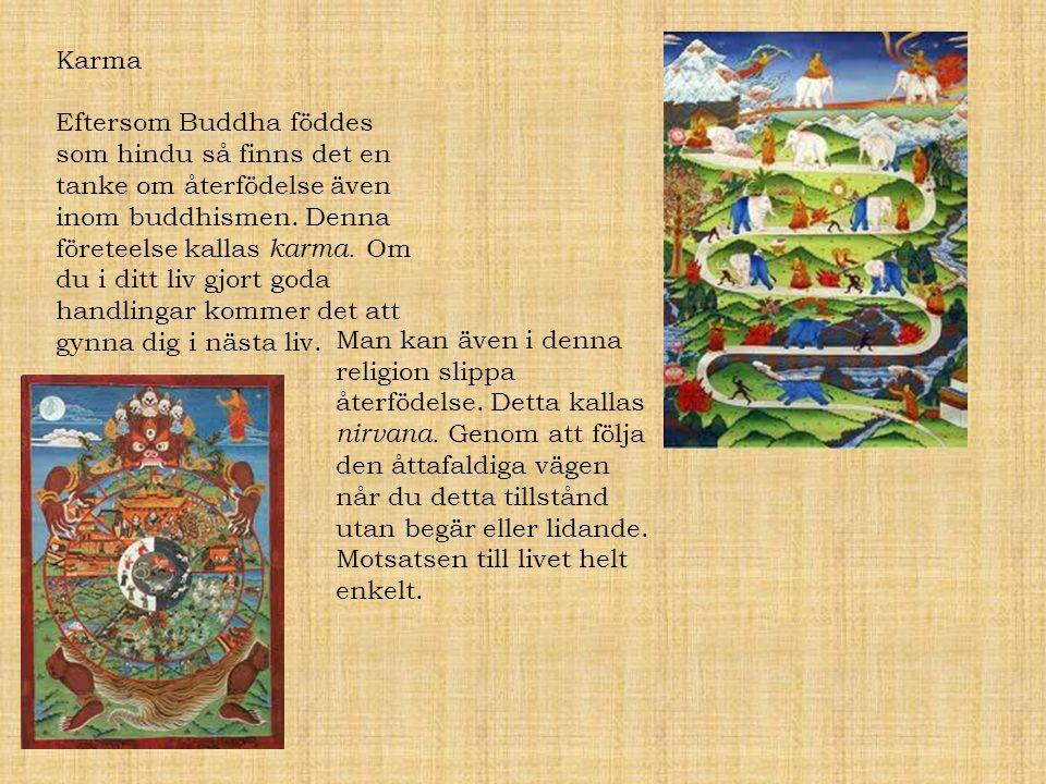 Karma Eftersom Buddha föddes som hindu så finns det en tanke om återfödelse även inom buddhismen. Denna företeelse kallas karma. Om du i ditt liv gjor