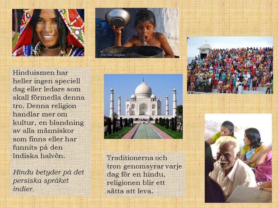 Hinduismen har heller ingen speciell dag eller ledare som skall förmedla denna tro. Denna religion handlar mer om kultur, en blandning av alla människ