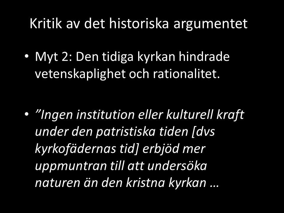 """Kritik av det historiska argumentet • Myt 2: Den tidiga kyrkan hindrade vetenskaplighet och rationalitet. • """"Ingen institution eller kulturell kraft u"""