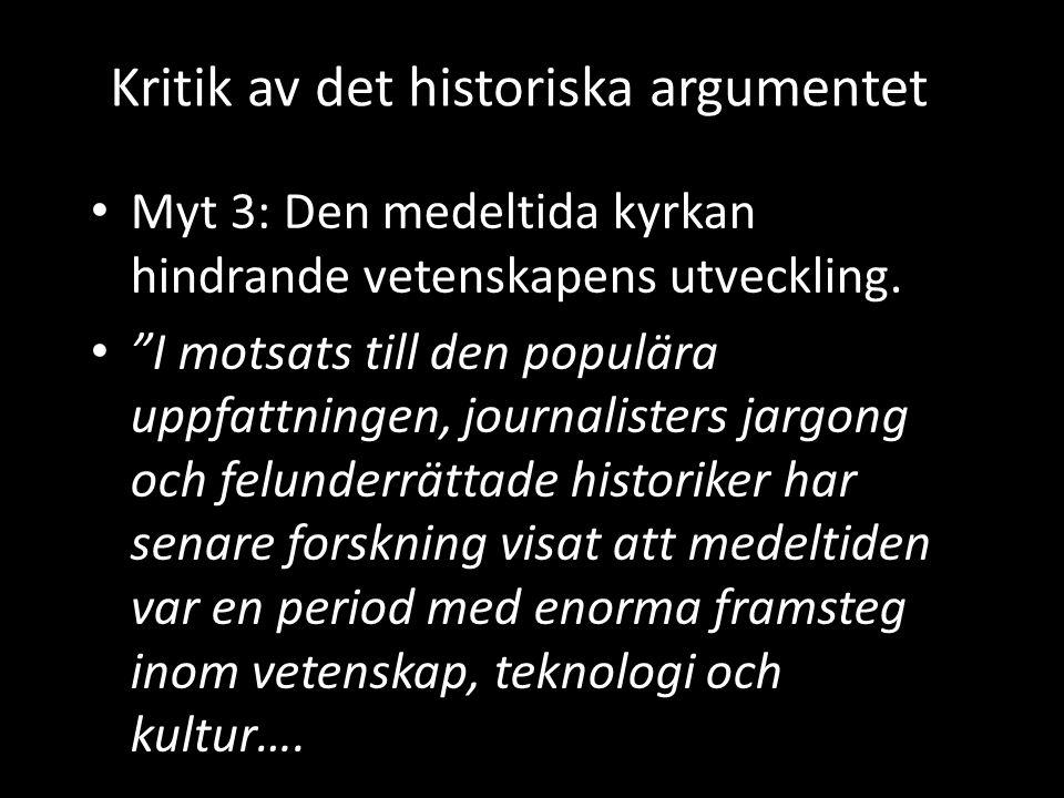 """Kritik av det historiska argumentet • Myt 3: Den medeltida kyrkan hindrande vetenskapens utveckling. • """"I motsats till den populära uppfattningen, jou"""