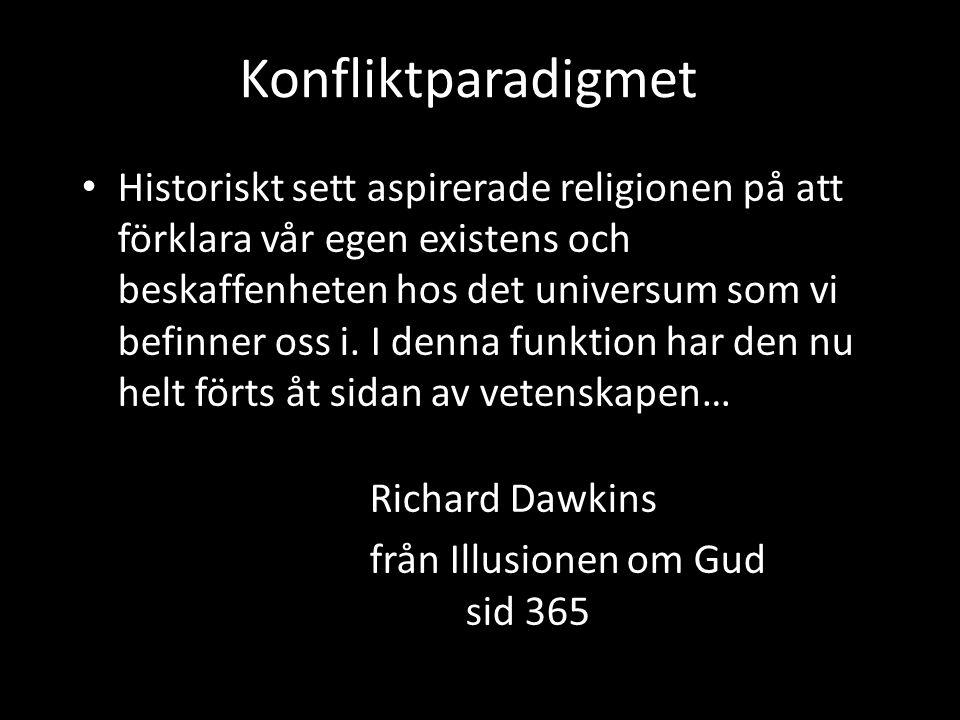 Konfliktparadigmet • Historiskt sett aspirerade religionen på att förklara vår egen existens och beskaffenheten hos det universum som vi befinner oss