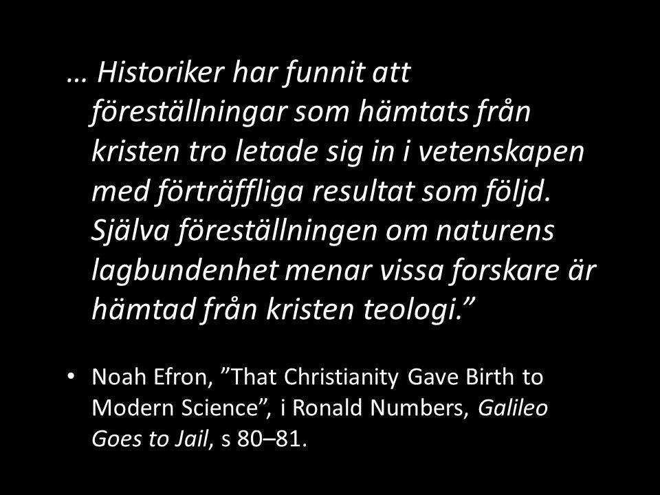 … Historiker har funnit att föreställningar som hämtats från kristen tro letade sig in i vetenskapen med förträffliga resultat som följd. Själva föres