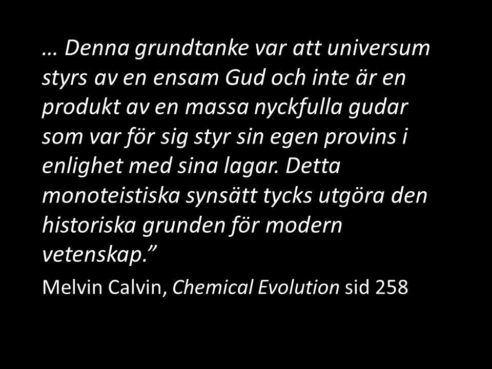 … Denna grundtanke var att universum styrs av en ensam Gud och inte är en produkt av en massa nyckfulla gudar som var för sig styr sin egen provins i