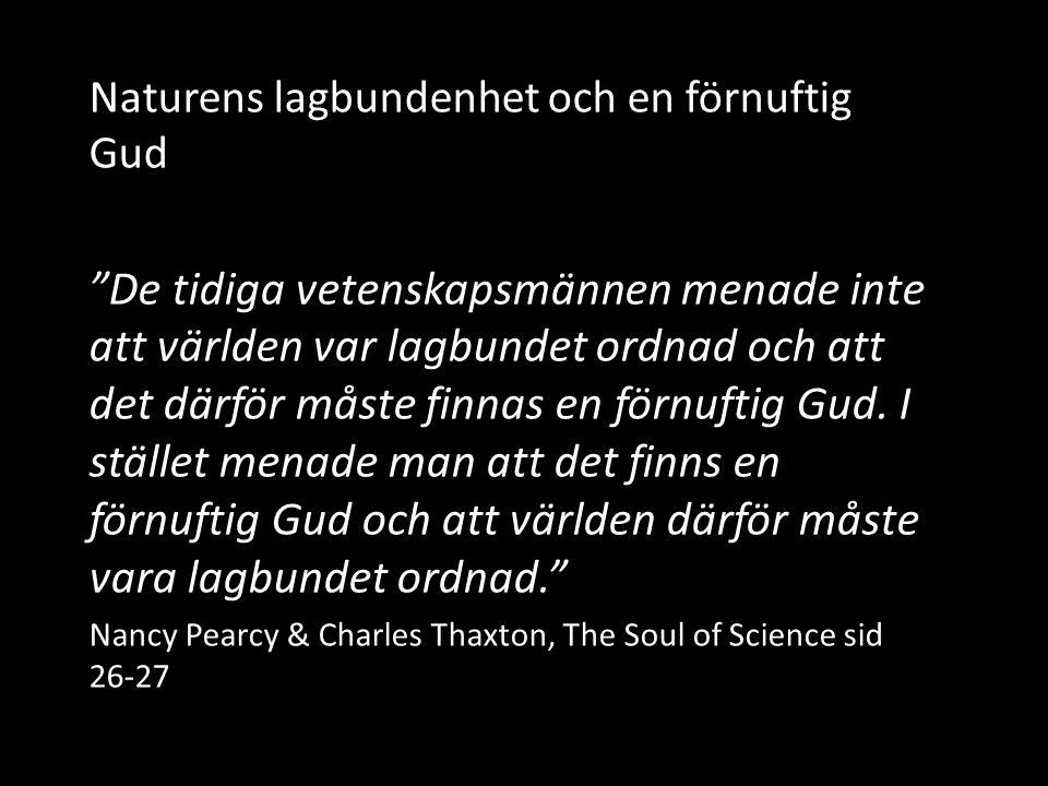"""Naturens lagbundenhet och en förnuftig Gud """"De tidiga vetenskapsmännen menade inte att världen var lagbundet ordnad och att det därför måste finnas en"""
