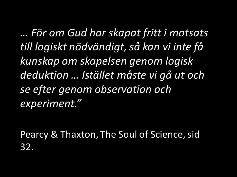 … För om Gud har skapat fritt i motsats till logiskt nödvändigt, så kan vi inte få kunskap om skapelsen genom logisk deduktion … Istället måste vi gå