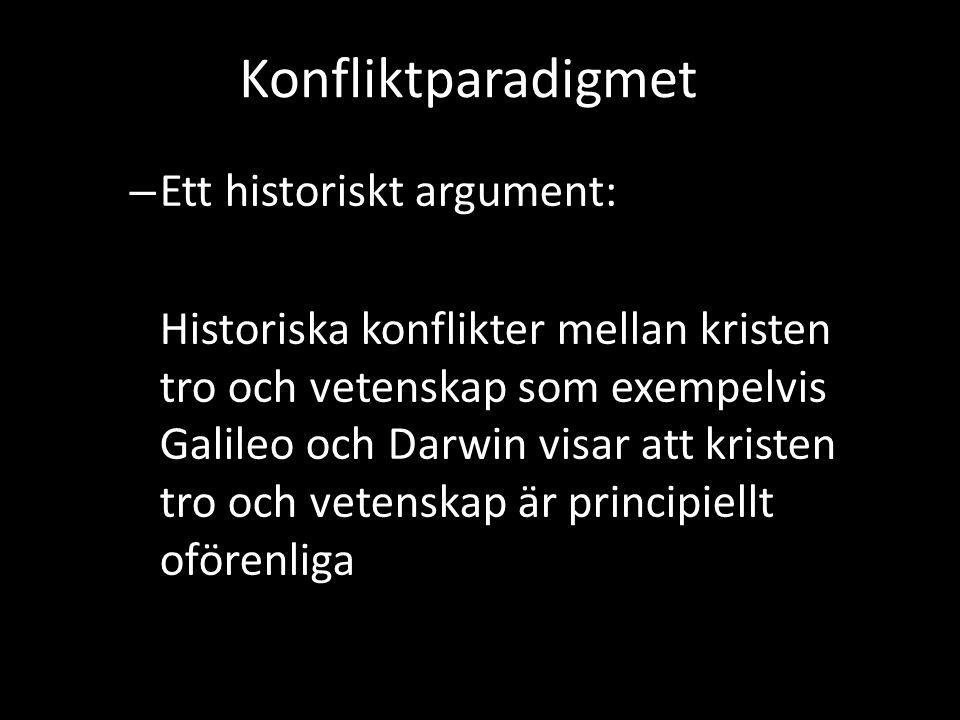 Konfliktparadigmet – Ett historiskt argument: Historiska konflikter mellan kristen tro och vetenskap som exempelvis Galileo och Darwin visar att krist