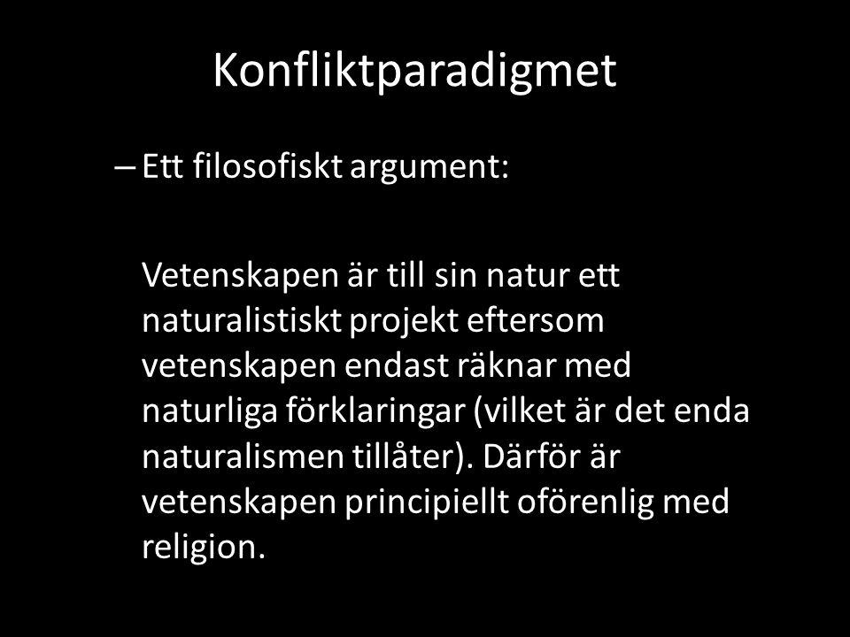 Konfliktparadigmet – Ett filosofiskt argument: Vetenskapen är till sin natur ett naturalistiskt projekt eftersom vetenskapen endast räknar med naturli