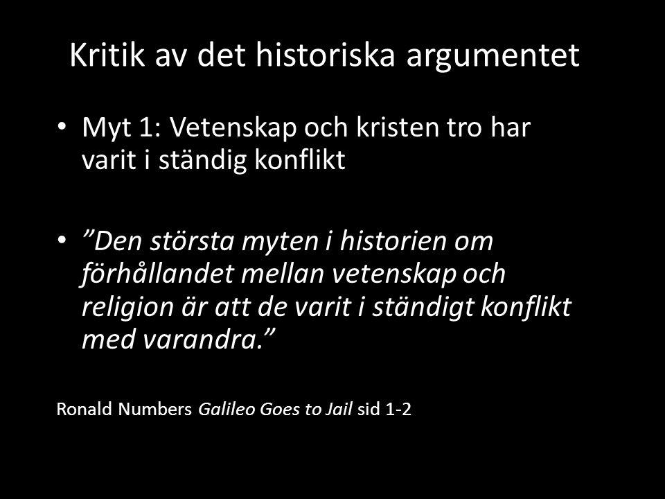 """Kritik av det historiska argumentet • Myt 1: Vetenskap och kristen tro har varit i ständig konflikt • """"Den största myten i historien om förhållandet m"""