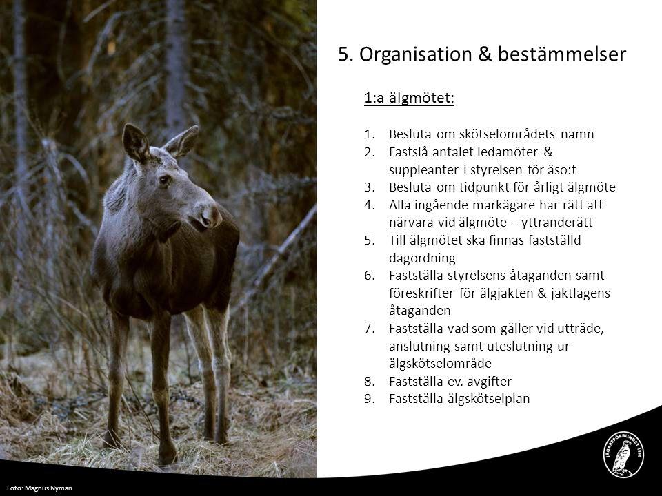 5. Organisation & bestämmelser 1:a älgmötet: 1.Besluta om skötselområdets namn 2.Fastslå antalet ledamöter & suppleanter i styrelsen för äso:t 3.Beslu