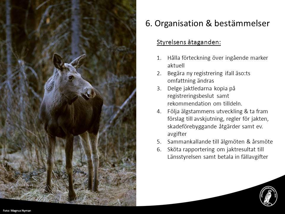 6. Organisation & bestämmelser Styrelsens åtaganden: 1.Hålla förteckning över ingående marker aktuell 2.Begära ny registrering ifall äso:ts omfattning