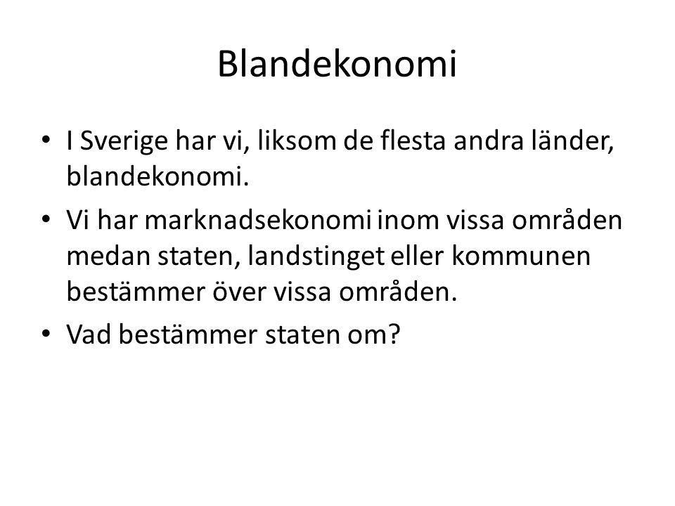 Blandekonomi • I Sverige har vi, liksom de flesta andra länder, blandekonomi. • Vi har marknadsekonomi inom vissa områden medan staten, landstinget el