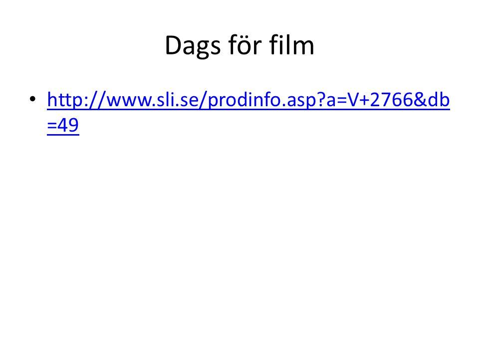 Dags för film • http://www.sli.se/prodinfo.asp?a=V+2766&db =49 http://www.sli.se/prodinfo.asp?a=V+2766&db =49