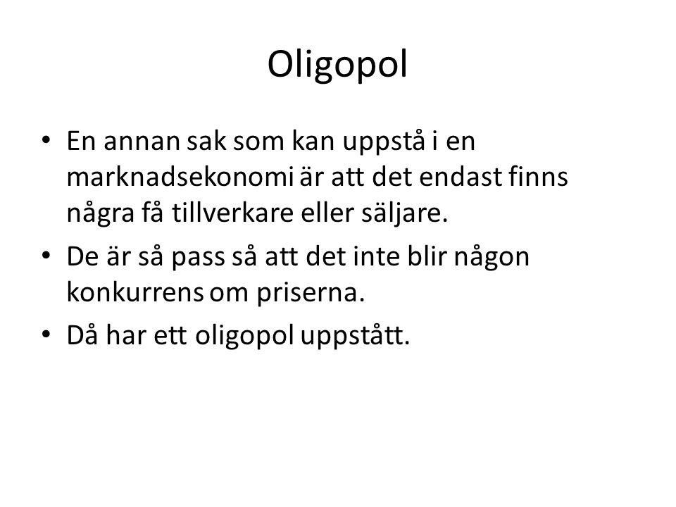 Oligopol • En annan sak som kan uppstå i en marknadsekonomi är att det endast finns några få tillverkare eller säljare. • De är så pass så att det int