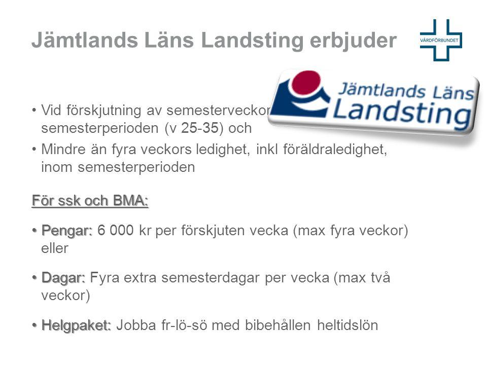 Jämtlands Läns Landsting erbjuder •Vid förskjutning av semesterveckor till utanför semesterperioden (v 25-35) och •Mindre än fyra veckors ledighet, in