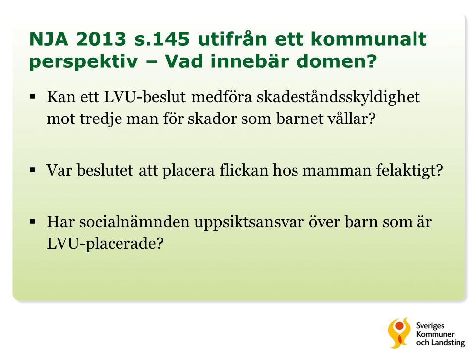 NJA 2013 s.145 utifrån ett kommunalt perspektiv – Vad innebär domen?  Kan ett LVU-beslut medföra skadeståndsskyldighet mot tredje man för skador som