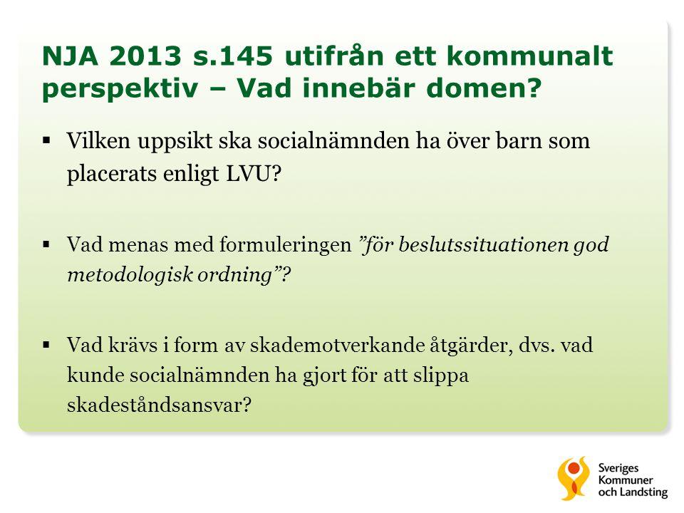 NJA 2013 s.145 utifrån ett kommunalt perspektiv – Vad innebär domen?  Vilken uppsikt ska socialnämnden ha över barn som placerats enligt LVU?  Vad m