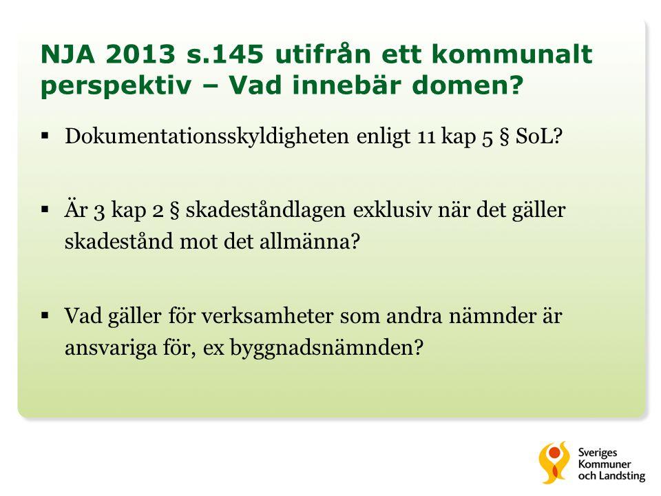 NJA 2013 s.145 utifrån ett kommunalt perspektiv – Vad innebär domen?  Dokumentationsskyldigheten enligt 11 kap 5 § SoL?  Är 3 kap 2 § skadeståndlage