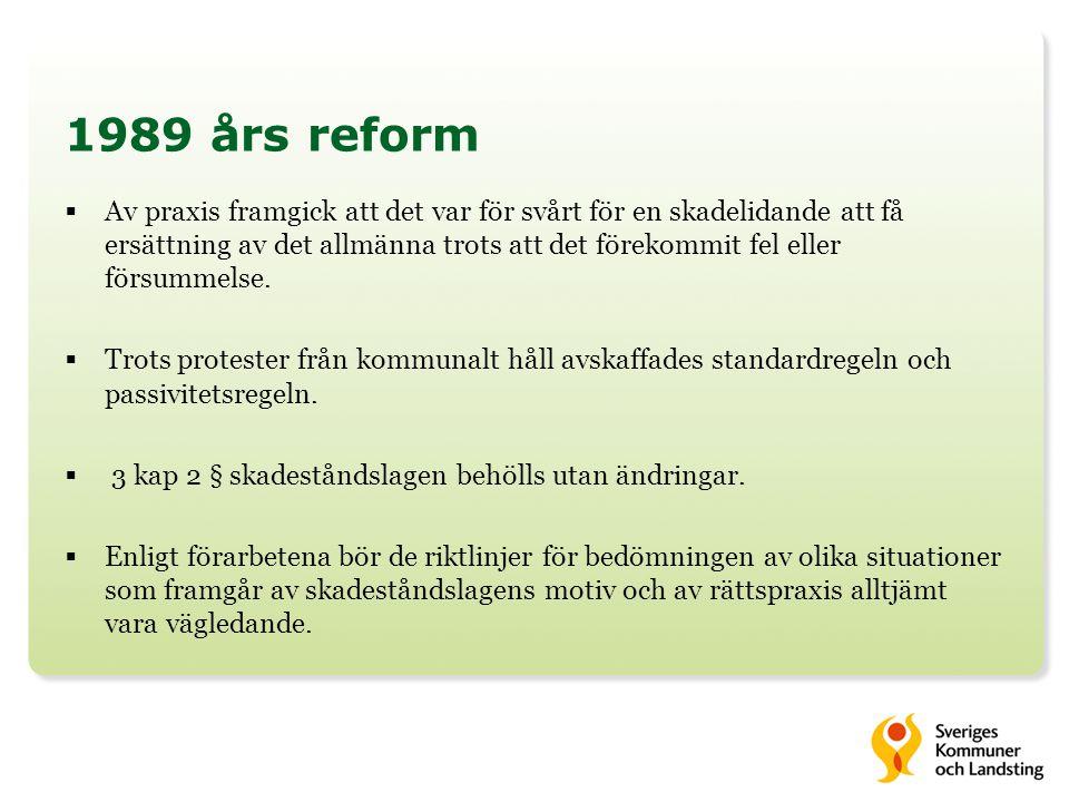 1989 års reform  Av praxis framgick att det var för svårt för en skadelidande att få ersättning av det allmänna trots att det förekommit fel eller fö