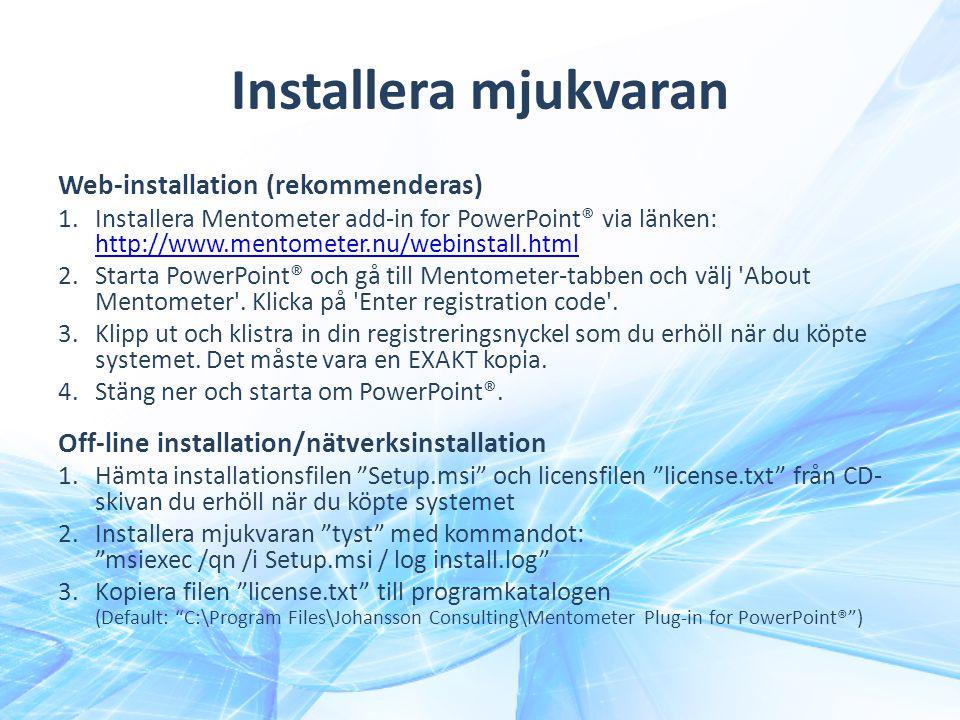 Installera mjukvaran Web-installation (rekommenderas) 1.Installera Mentometer add-in for PowerPoint® via länken: http://www.mentometer.nu/webinstall.html http://www.mentometer.nu/webinstall.html 2.Starta PowerPoint® och gå till Mentometer-tabben och välj About Mentometer .