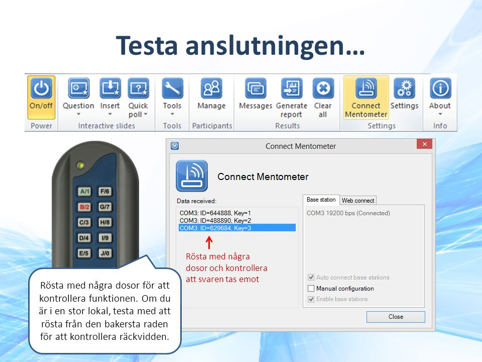 Testa anslutningen… Rösta med några dosor och kontrollera att svaren tas emot Rösta med några dosor för att kontrollera funktionen.