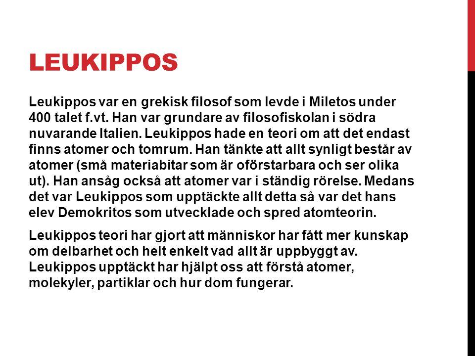 LEUKIPPOS Leukippos var en grekisk filosof som levde i Miletos under 400 talet f.vt. Han var grundare av filosofiskolan i södra nuvarande Italien. Leu