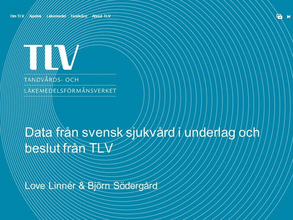 ApotekOm TLVTandvårdLäkemedel + About TLV Data från svensk sjukvård i underlag och beslut från TLV Love Linnér & Björn Södergård