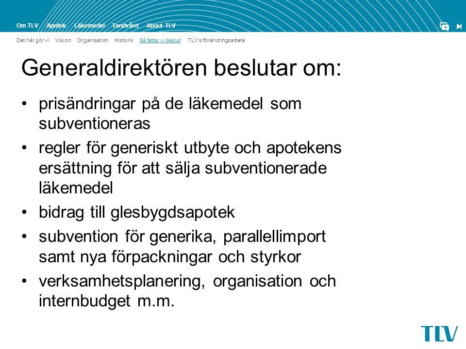 ApotekOm TLVTandvårdLäkemedel + About TLV Nämnden för läkemedelsförmåner •En ordförande och sex ledamöter.