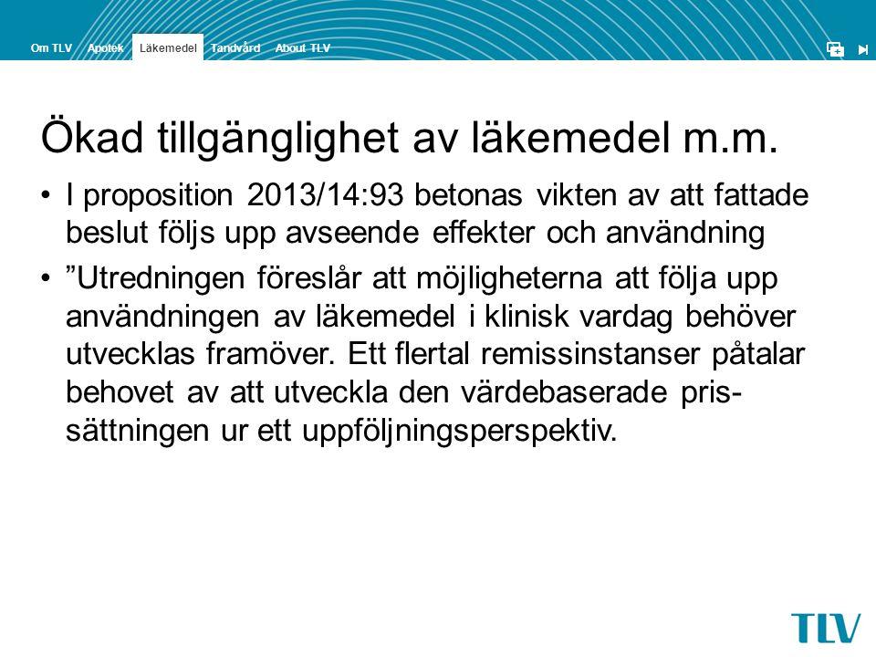 + ApotekOm TLVTandvård Läkemedel About TLV Ökad tillgänglighet av läkemedel m.m. •I proposition 2013/14:93 betonas vikten av att fattade beslut följs
