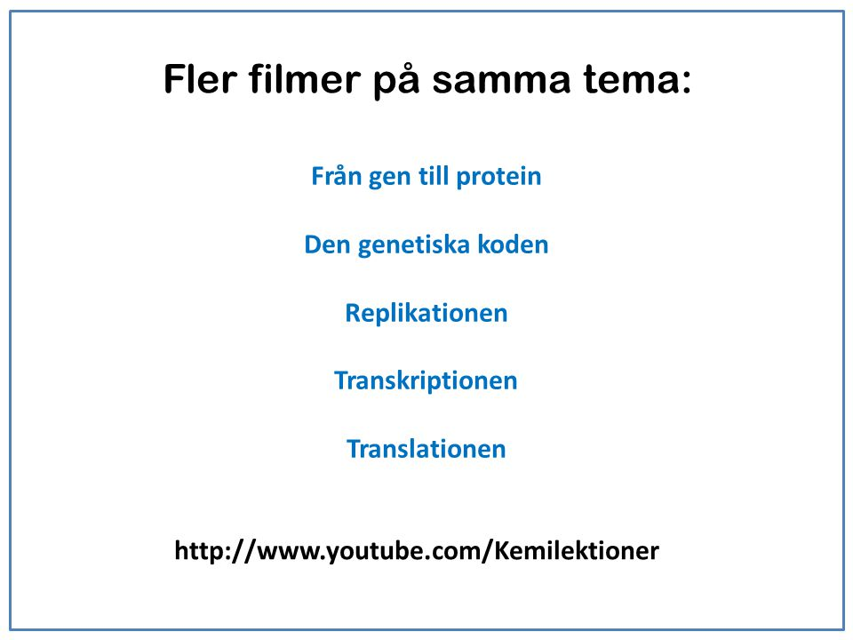 Från gen till protein Den genetiska koden Replikationen Transkriptionen Translationen Fler filmer på samma tema: http://www.youtube.com/Kemilektioner
