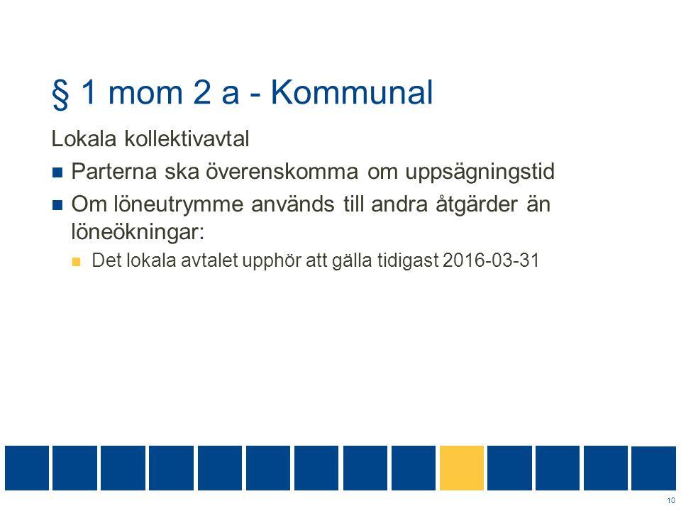§ 1 mom 2 a - Kommunal Lokala kollektivavtal  Parterna ska överenskomma om uppsägningstid  Om löneutrymme används till andra åtgärder än löneökninga