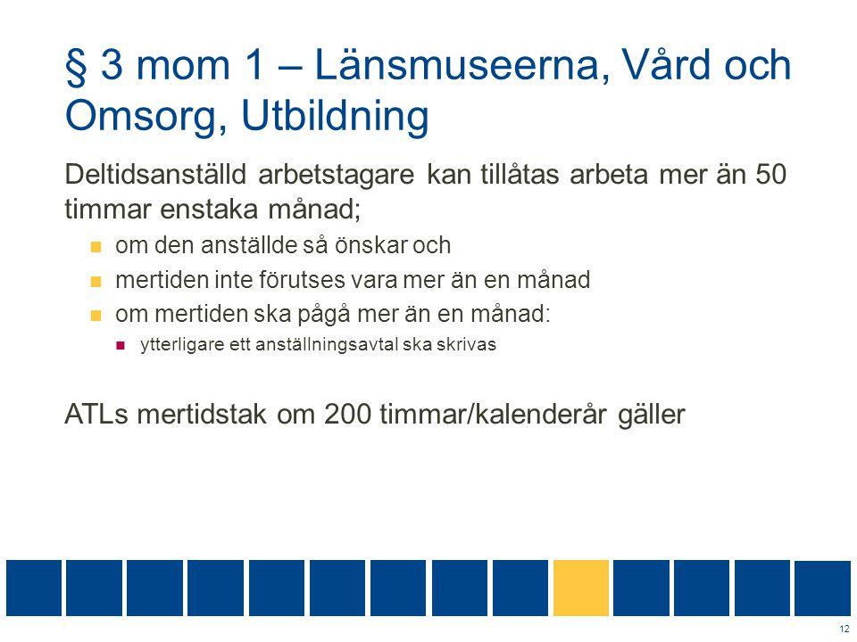 § 3 mom 1 – Länsmuseerna, Vård och Omsorg, Utbildning Deltidsanställd arbetstagare kan tillåtas arbeta mer än 50 timmar enstaka månad;  om den anstäl
