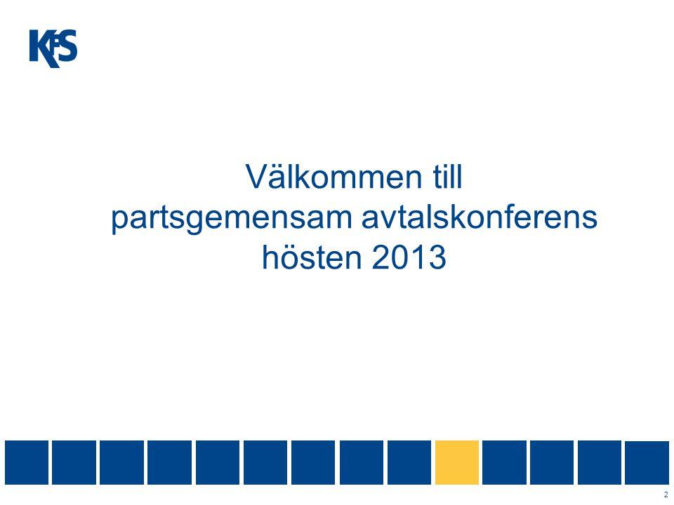 Välkommen till partsgemensam avtalskonferens hösten 2013 2