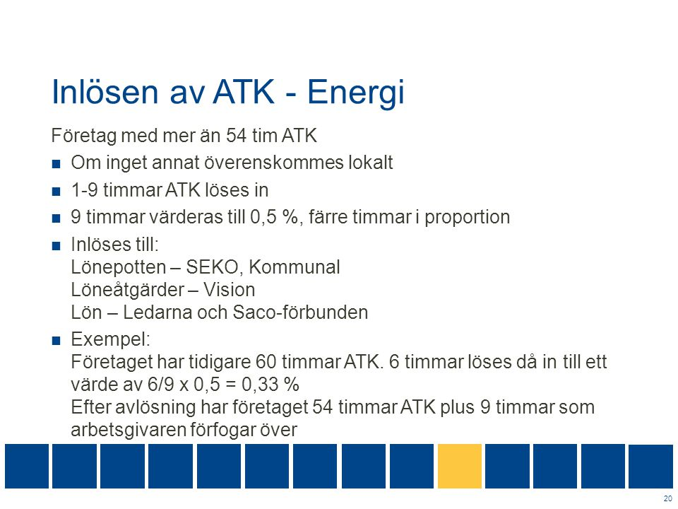 Inlösen av ATK - Energi Företag med mer än 54 tim ATK  Om inget annat överenskommes lokalt  1-9 timmar ATK löses in  9 timmar värderas till 0,5 %,