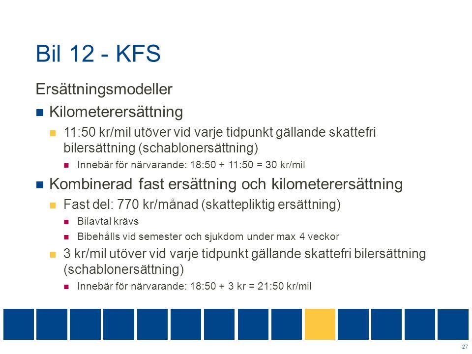 Bil 12 - KFS Ersättningsmodeller  Kilometerersättning  11:50 kr/mil utöver vid varje tidpunkt gällande skattefri bilersättning (schablonersättning)