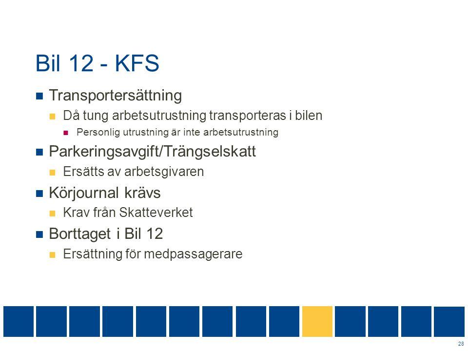 Bil 12 - KFS  Transportersättning  Då tung arbetsutrustning transporteras i bilen  Personlig utrustning är inte arbetsutrustning  Parkeringsavgift