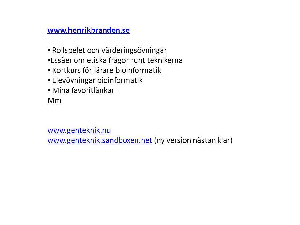www.henrikbranden.se • Rollspelet och värderingsövningar • Essäer om etiska frågor runt teknikerna • Kortkurs för lärare bioinformatik • Elevövningar