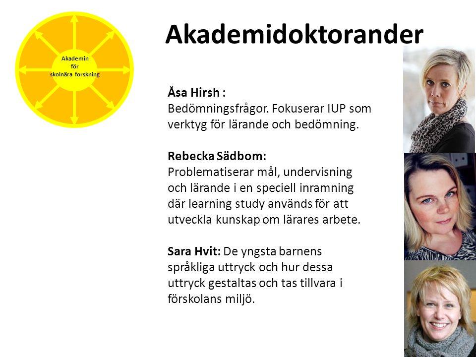 Akademidoktorander Åsa Hirsh : Bedömningsfrågor. Fokuserar IUP som verktyg för lärande och bedömning. Rebecka Sädbom: Problematiserar mål, undervisnin